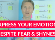 Express your emotions despite fear and shyness