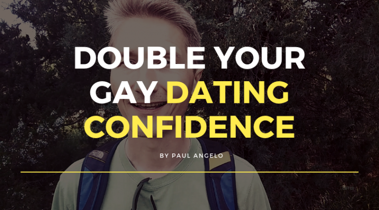 Double Your Gay Dating Confidence