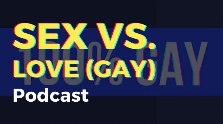 Sex Vs. Love – Gay